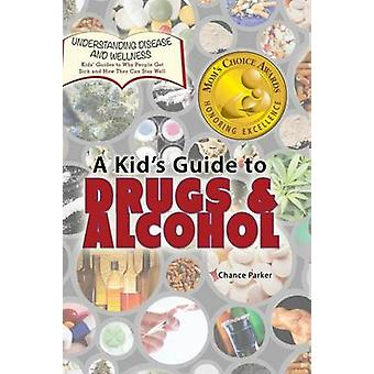 A Kids Guide to Drugs and Alcohol by Parker & Chance
