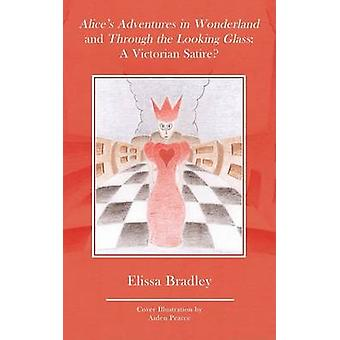 Alices Adventures in Wonderland en door het looking glass een Victoriaanse satire van Bradley & Elissa