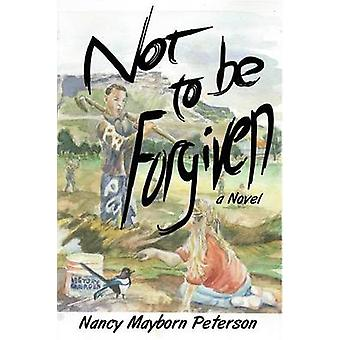 Not to Be Forgiven by Peterson & Nancy Mayborn