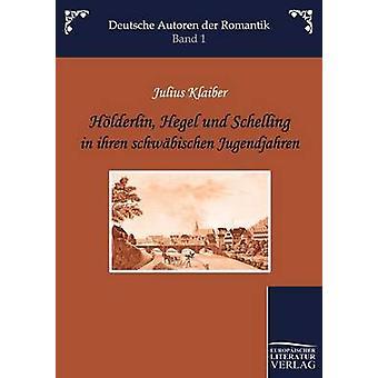 Hlderlin Hegel und Schelling in ihren schwbischen Jugendjahren by Klaiber & Julius