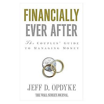 Financially Ever After The Couples Guide to Managing Money by Opdyke & Jeff D.