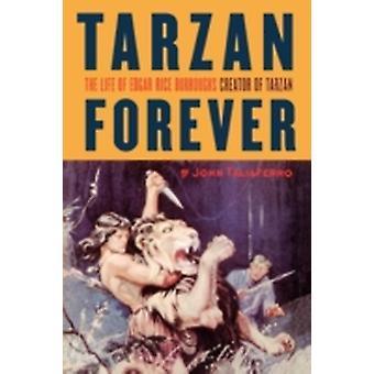 Tarzan Forever The Life of Edgar Rice Burroughs the Creator of Tarzan by Taliaferro & John