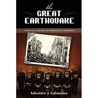 The Great Earthquake America Comes to Messinas Rescue by LaGumina & Salvatore J.