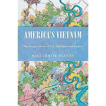 America's Vietnam - The Longue Duree of U.S. Literature and Empire by