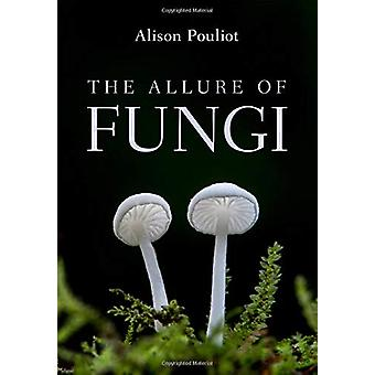 The Allure of Fungi by Alison Pouliot - 9781486308576 Book