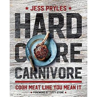 Hardcore Carnivore - Cook Meat Like You Mean It by Jess Pryles - 97815