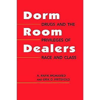 Dorm Room Dealers - Drugs and the Privileges of Race and Class by A. R