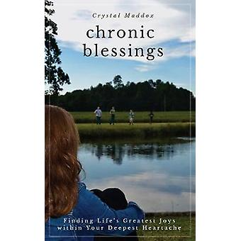 Chronic Blessings - Finding Life's Greatest Joys within Your Deepest H