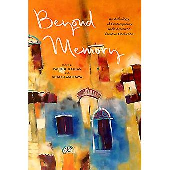Beyond Memory - An Anthology of Contemporary Arab American Creative No