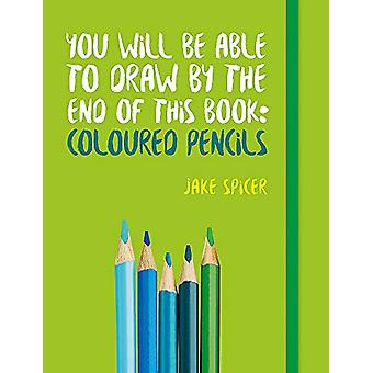 You Will be Able to Draw by the End of This Book - Coloured Pencils by