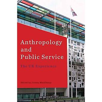 Anthropology and Public Service - The UK Experience by Jeremy MacClanc