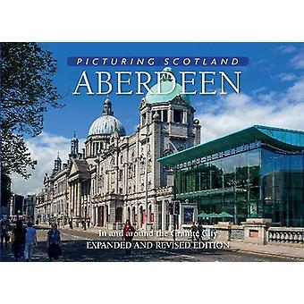 Aberdeen - Picturing Scotland - In and around the Granite City by Colin