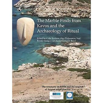 The Marble Finds from Kavos and the Archaeology of Ritual by Colin Re