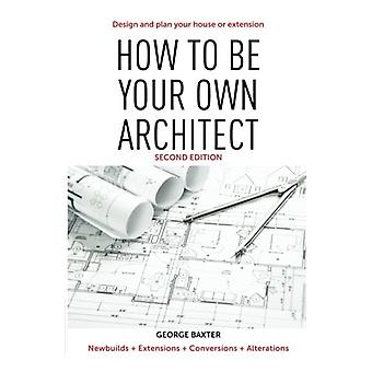 How to Be Your Own Architect - Design and plan your house or extension