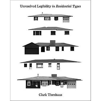 Unresolved Legibility In Ten Residential Types by Clark Thenhaus - 97