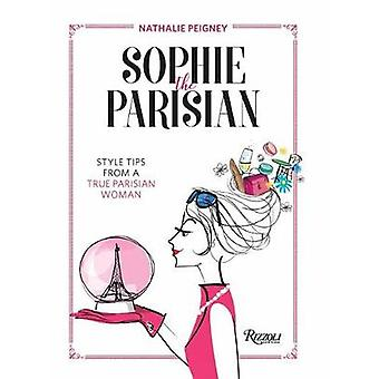 Sophie the Parisian - Style Tips From a True Parisian Woman by N. Peig