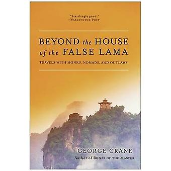 Beyond the House of the False Lama - Travels with Monks - Nomads and O