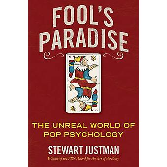 Fool's Paradise - The Unreal World of Pop Psychology by Stewart Justma