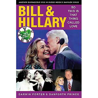 Bill & Hillary  - So This Is That Thing Called Love by Darwin Porter -