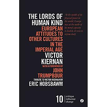 The Lords of Human Kind: European Attitudes to Other Cultures in the Imperial Age (Critique. Influence. Change)