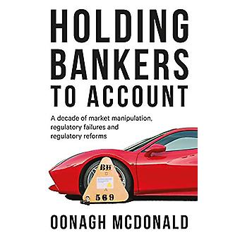 Holding Bankers to Account - A Decade of Market Manipulation - Regulat