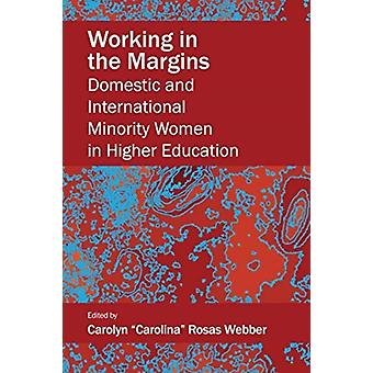 Working in the Margins  Domestic and International Minority Women in Higher Education by Edited by Carolyn Carolina Rosas Webber