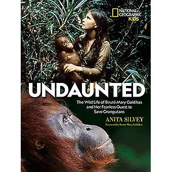 Undaunted - The Wild Life of Birute Mary Galdikas and Her Fearless Que