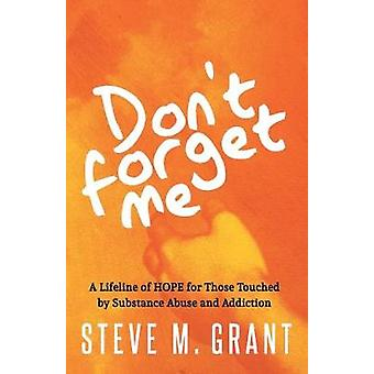 Don't Forget Me - A Lifeline of HOPE for Those Touched by Substance Ab