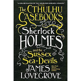 The Cthulhu Casebooks - Sherlock Holmes and the Sussex Sea-Devils by