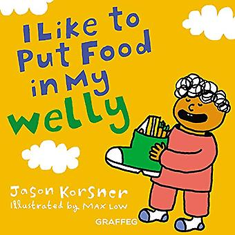 I Like to Put Food in My Welly by Jason Korsner - 9781913134006 Book