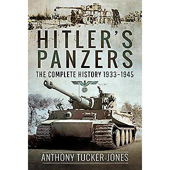 Hitler's Panzers - The Complete History 1933-1945 by Anthony Tucker-Jo