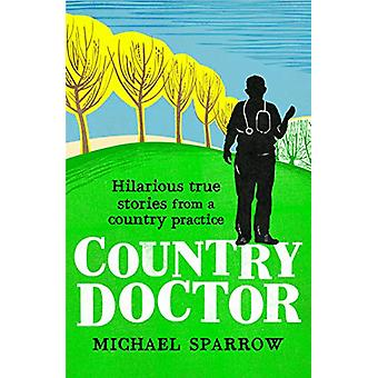Country Doctor - Hilarious True Stories from a Rural Practice (Book 1