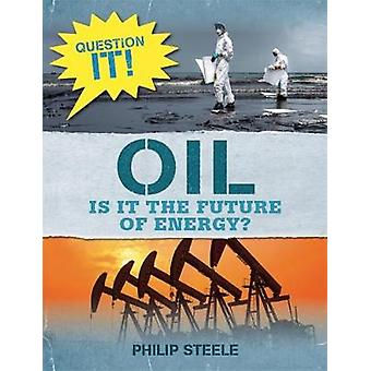 Question It! - Oil by Philip Steele - 9781526303325 Book