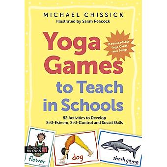 Yoga Games to Teach in Schools by Chissick & Michael