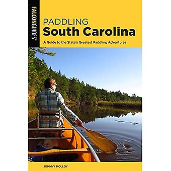 Paddling South Carolina: A Guide to the State's Greatest Paddling Adventures� (Paddling Series)