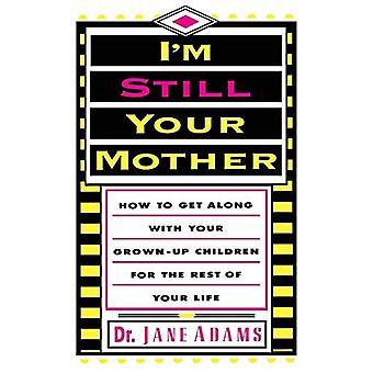 I'm Still Your Mother: Hvordan komme overens med dine voksne barn for resten av livet ditt