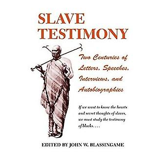 Slave Testimony - Two Centuries of Letters - Speeches - Interviews - a