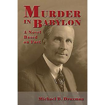 Murder in Babylon - A Novel Based on Fact by Michael B Druxman - 97815