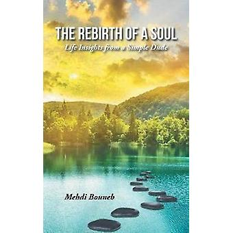 The Rebirth of a Soul - Life Insights from a Simple Dude by Mehdi Boun