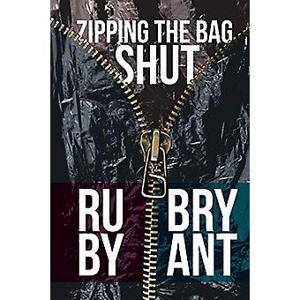 Zipping the Bag Shut by Ruby Bryant - 9781640035737 Book