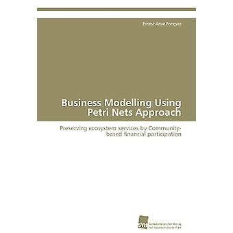 Business Modelling Using Petri Nets Approach by Fongwa Ernest Anye -