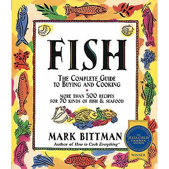 Fish A Complete Guide to Buying and Cooking by M Bittman & Photographs by Dennis M Gottlieb