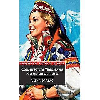 Constructing Yugoslavia by Drapac & Vesna