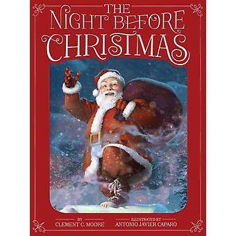 The Night Before Christmas by Clement C Moore & Illustrated by Antonio Javier Caparo