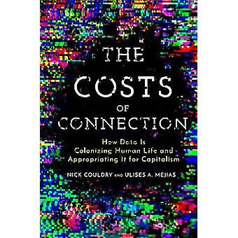 The Costs of Connection How Data Is Colonizing Human Life and Appropriating It for Capitalism Culture and Economic Life