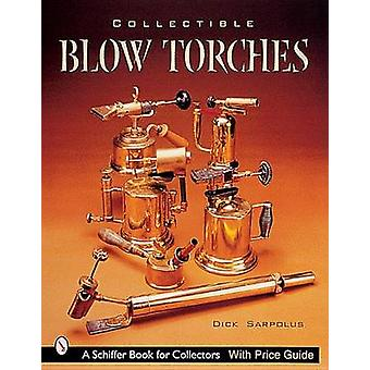 Collectible Blowtorches by Dick Sarpolus