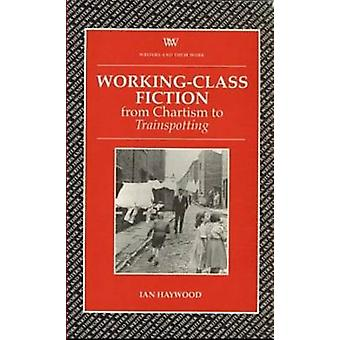Working Class Fiction  from Chartism to Trainspotting by Ian Haywood