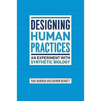 Designing Human Practices - An Experiment with Synthetic Biology by Pa
