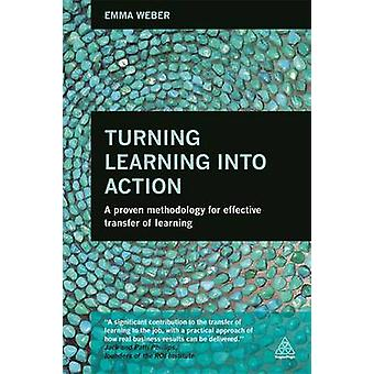 Turning Learning into Action - A Proven Methodology for Effective Tran
