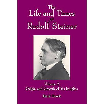 The Life and Times of Rudolf Steiner - Volume 2 - Origin and Growth of